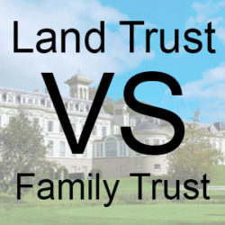 Land Trust Vs. a Family Trust, what's the Difference?