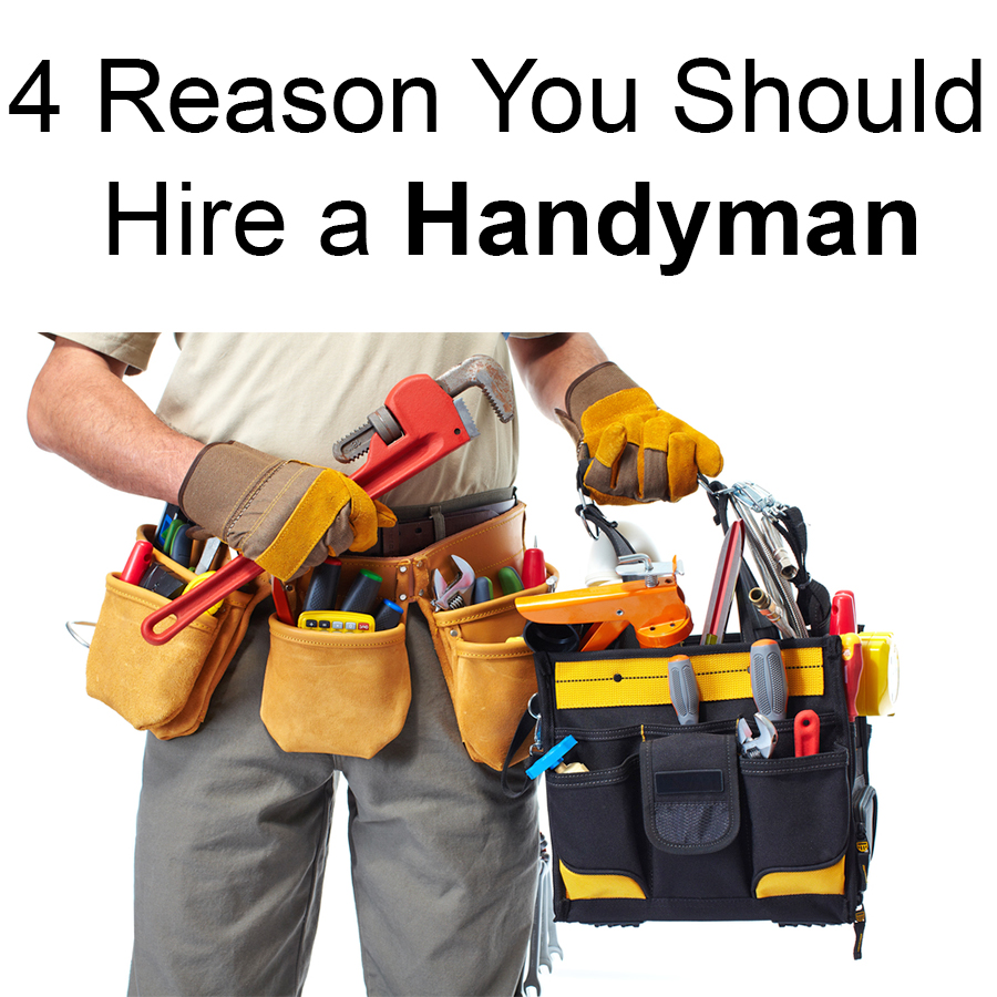 4 Reason You Should Hire a Handyman